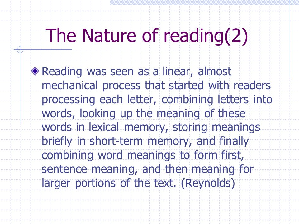Variables that affect the nature of reading Reader variables The reader ' s background and subject/topic knowledge, their cultural knowledge and their knowledge of the language in which the target texts are written.