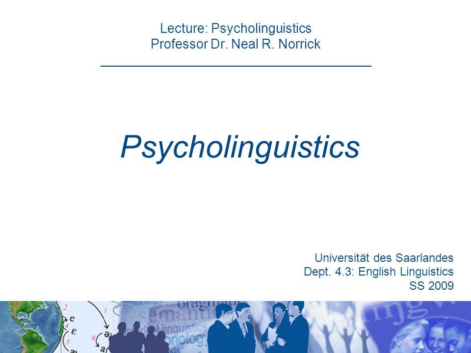Lecture: Psycholinguistics Professor Dr. Neal R.