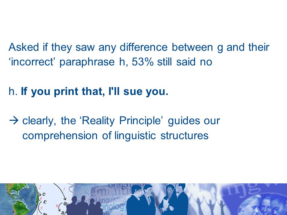 Asked if they saw any difference between g and their 'incorrect' paraphrase h, 53% still said no h.