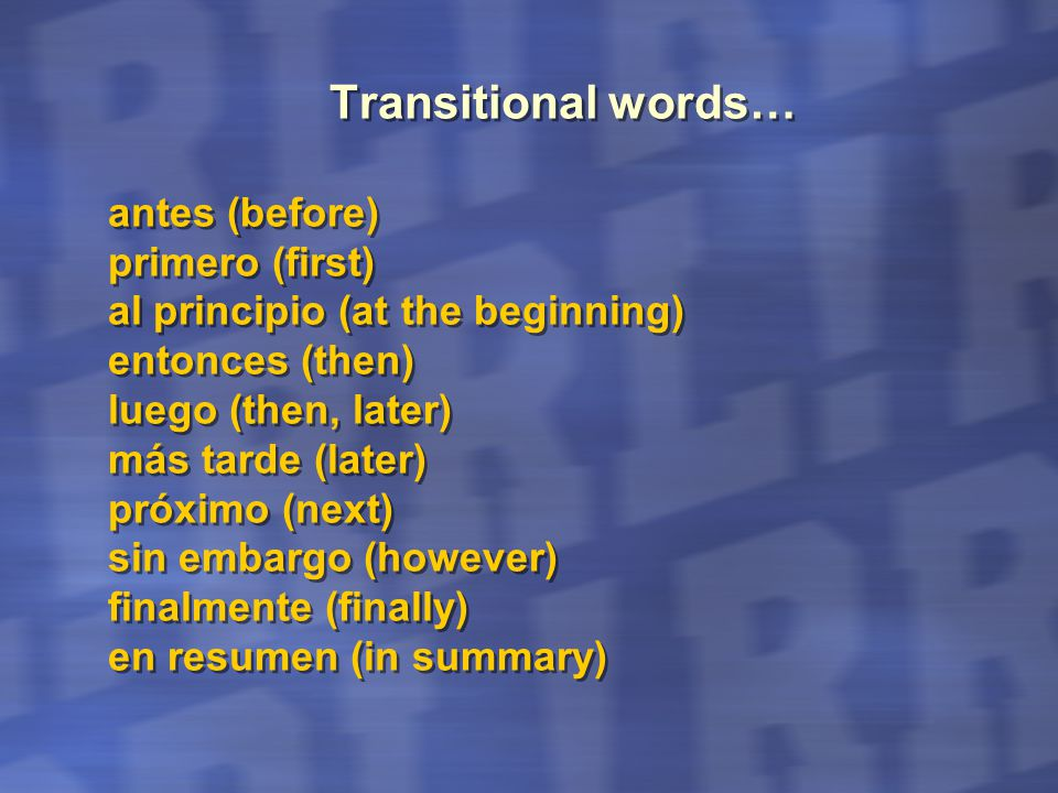 Transitional words… antes (before) primero (first) al principio (at the beginning) entonces (then) luego (then, later) más tarde (later) próximo (next