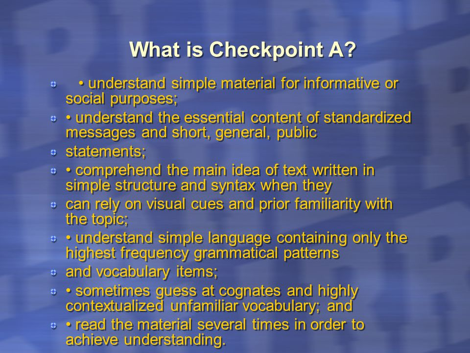 What is Checkpoint A? understand simple material for informative or social purposes; understand the essential content of standardized messages and sho