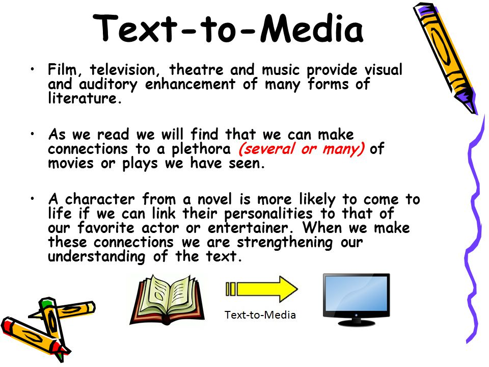 Text-to-Media Film, television, theatre and music provide visual and auditory enhancement of many forms of literature.