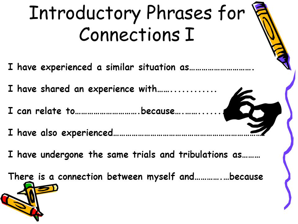 Introductory Phrases for Connections I I have experienced a similar situation as………………………….