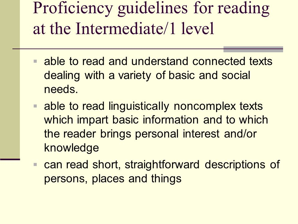 Proficiency guidelines for reading at the Intermediate/1 level  able to read and understand connected texts dealing with a variety of basic and socia