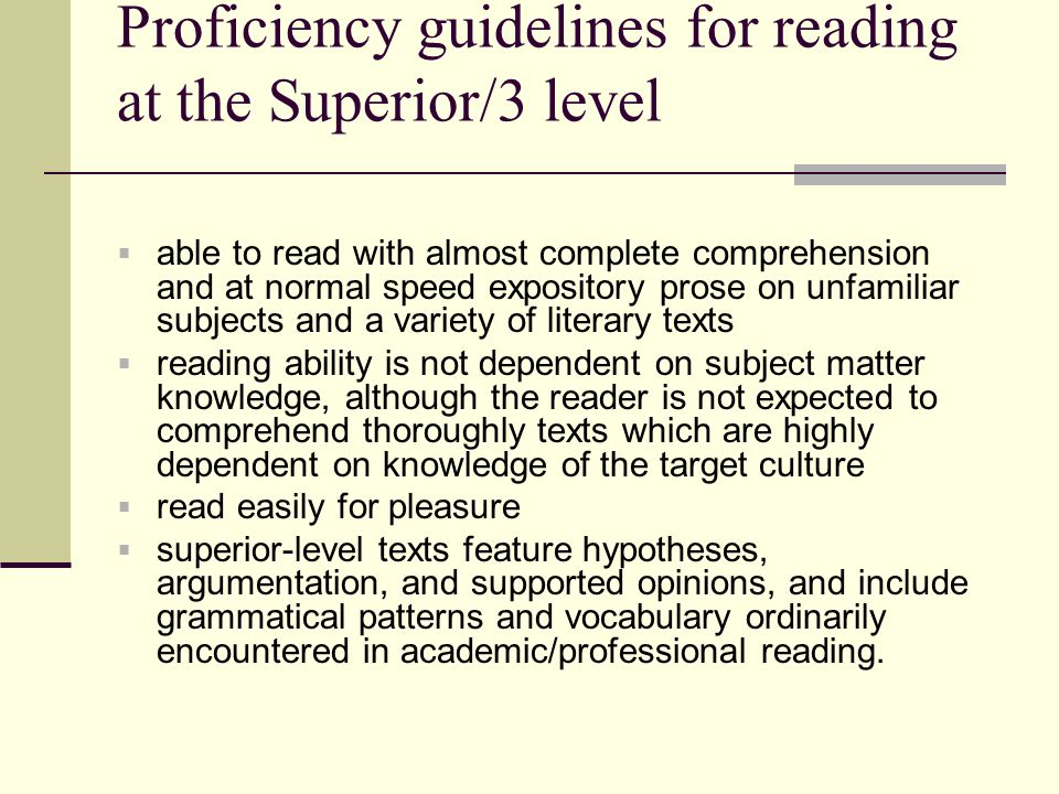 Proficiency guidelines for reading at the Superior/3 level  able to read with almost complete comprehension and at normal speed expository prose on u