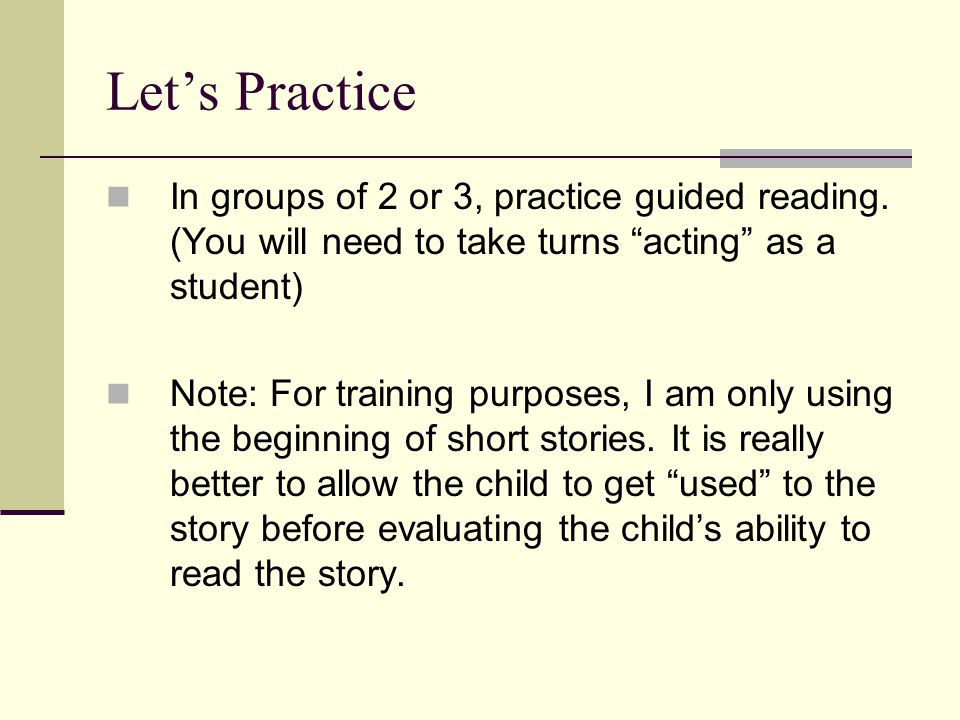 Let's Practice In groups of 2 or 3, practice guided reading.