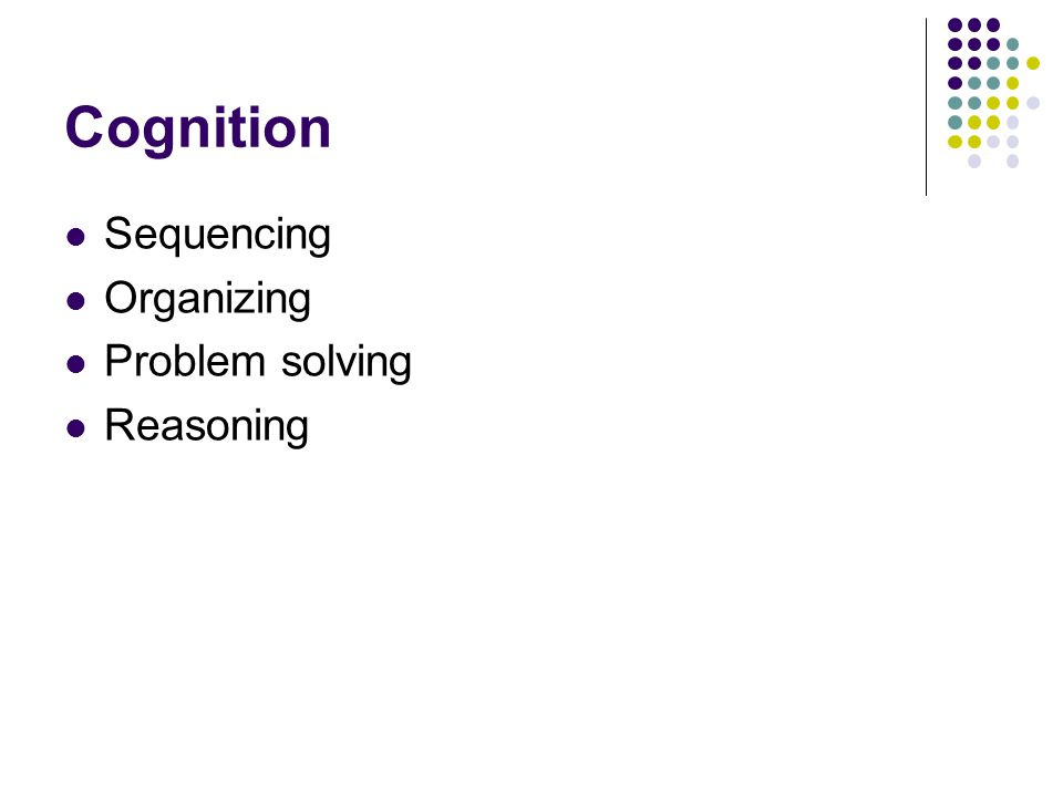 Cognition Sequencing Organizing Problem solving Reasoning