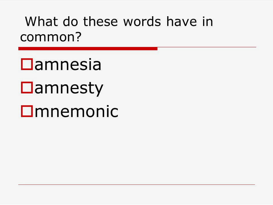 What do these words have in common?  amnesia  amnesty  mnemonic