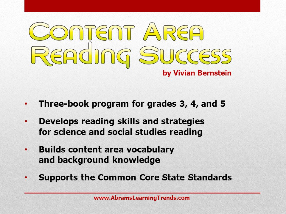 Three-book program for grades 3, 4, and 5 Develops reading skills and strategies for science and social studies reading Builds content area vocabulary and background knowledge Supports the Common Core State Standards www.AbramsLearningTrends.com by Vivian Bernstein