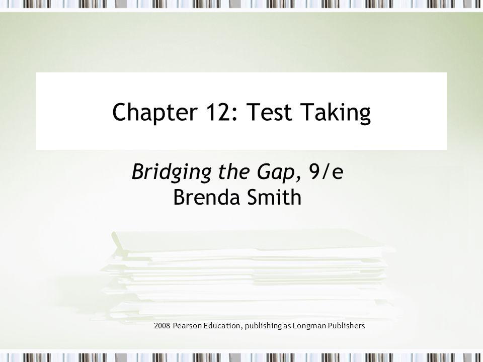 2008 Pearson Education, publishing as Longman Publishers Chapter 12: Test Taking Bridging the Gap, 9/e Brenda Smith