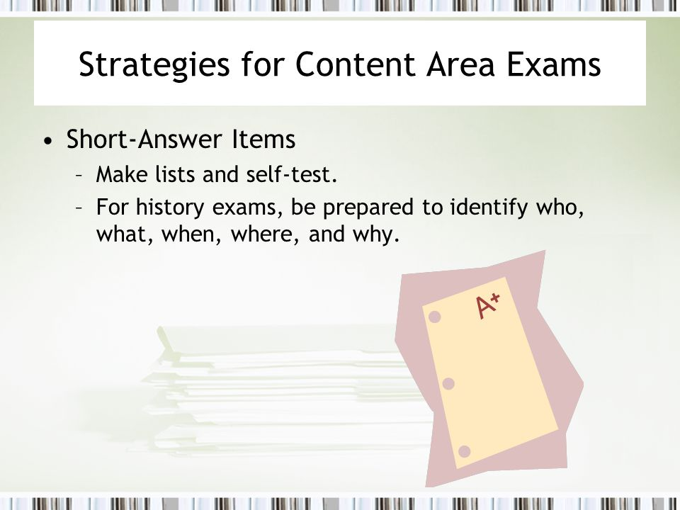 Strategies for Content Area Exams Short-Answer Items –Make lists and self-test.