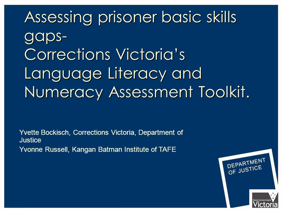 Assessing prisoner basic skills gaps- Corrections Victoria's Language Literacy and Numeracy Assessment Toolkit. Yvette Bockisch, Corrections Victoria,
