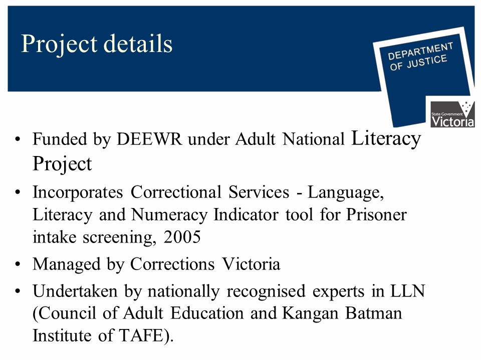 Project details Funded by DEEWR under Adult National Literacy Project Incorporates Correctional Services - Language, Literacy and Numeracy Indicator t