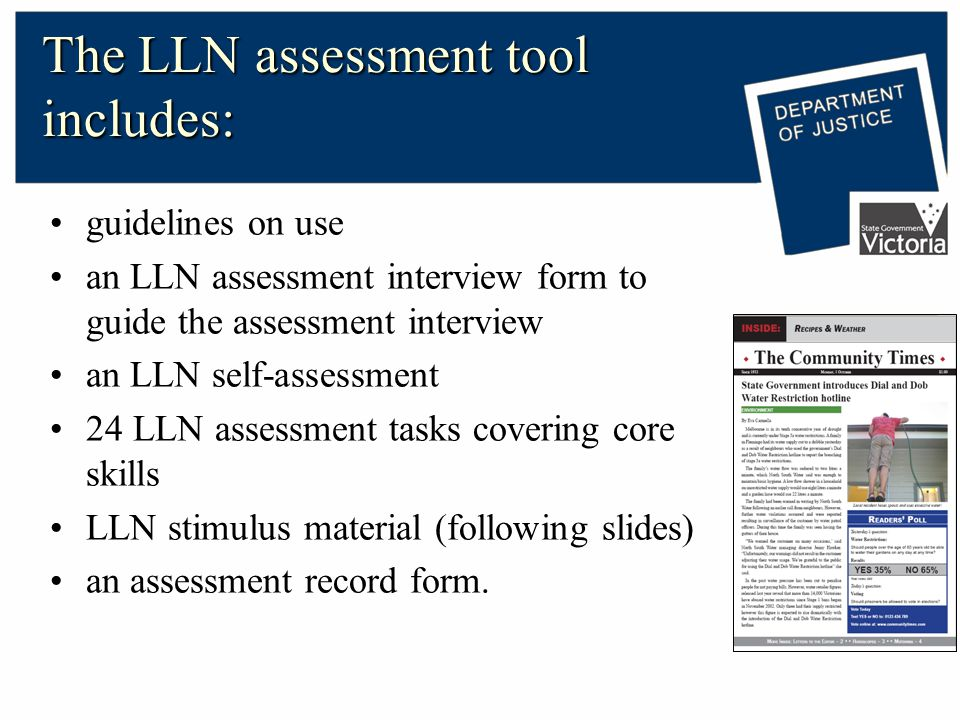 The LLN assessment tool includes: guidelines on use an LLN assessment interview form to guide the assessment interview an LLN self-assessment 24 LLN a