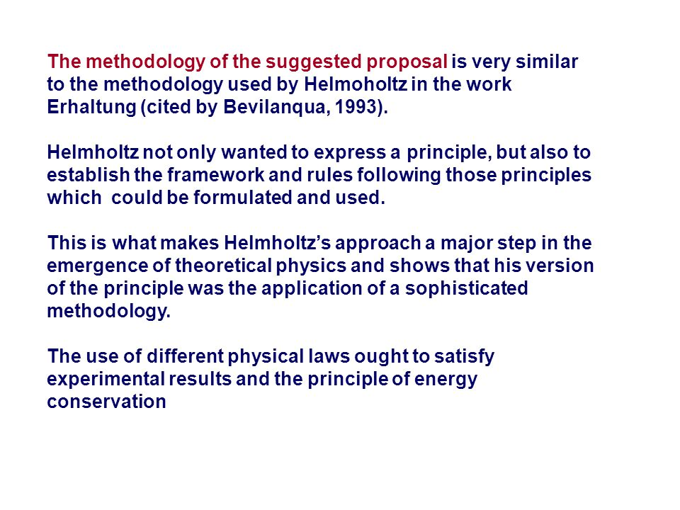 The methodology of the suggested proposal is very similar to the methodology used by Helmoholtz in the work Erhaltung (cited by Bevilanqua, 1993).