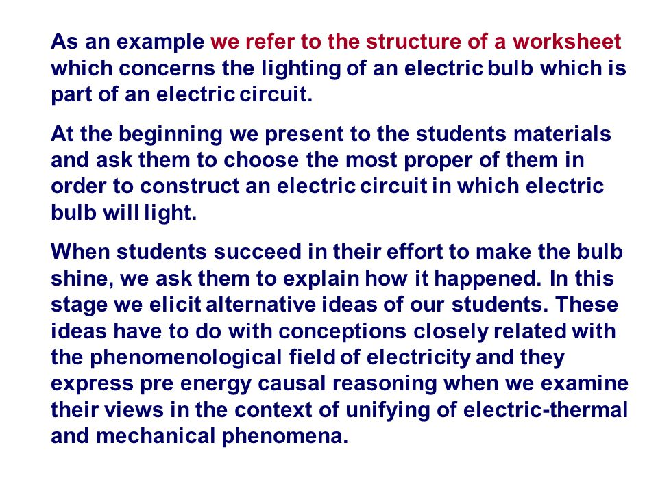 As an example we refer to the structure of a worksheet which concerns the lighting of an electric bulb which is part of an electric circuit.
