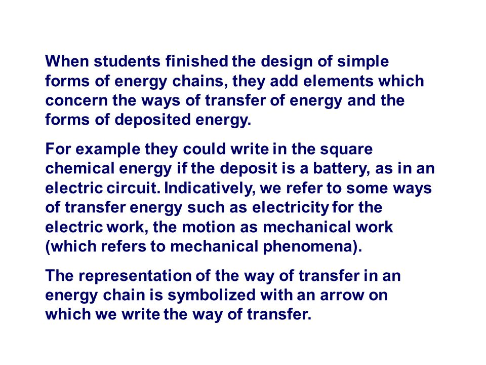 When students finished the design of simple forms of energy chains, they add elements which concern the ways of transfer of energy and the forms of deposited energy.