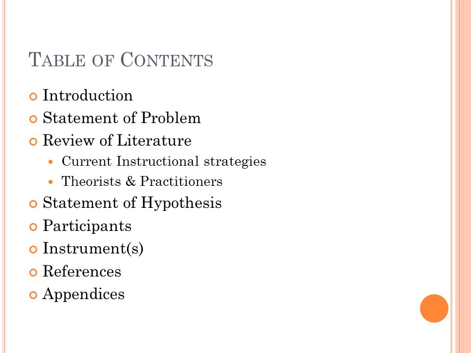 T ABLE OF C ONTENTS Introduction Statement of Problem Review of Literature Current Instructional strategies Theorists & Practitioners Statement of Hypothesis Participants Instrument(s) References Appendices