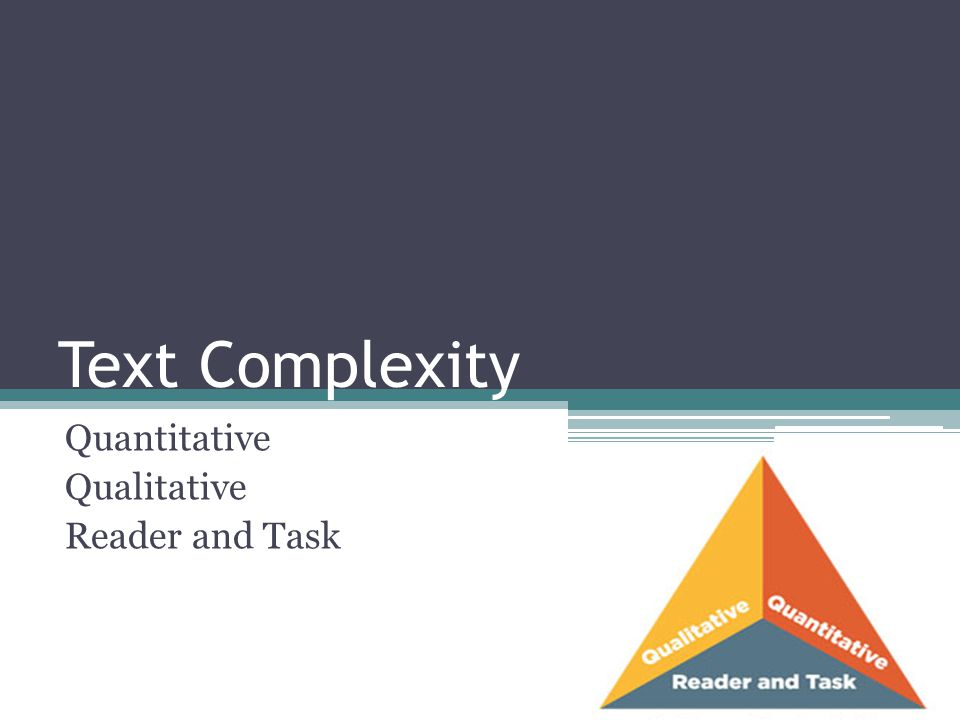 Quantitative Measures of Text Complexity Best measured by computer software.