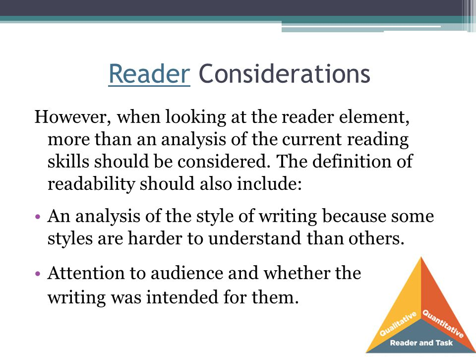 Reader Considerations However, when looking at the reader element, more than an analysis of the current reading skills should be considered. The defin