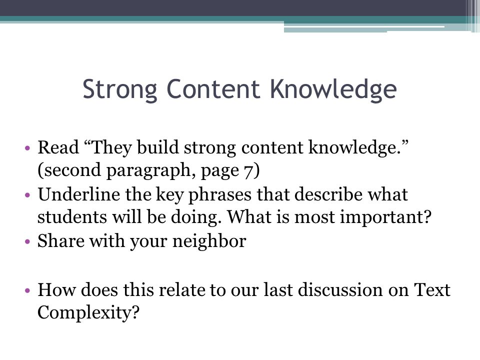 "Strong Content Knowledge Read ""They build strong content knowledge."" (second paragraph, page 7) Underline the key phrases that describe what students"