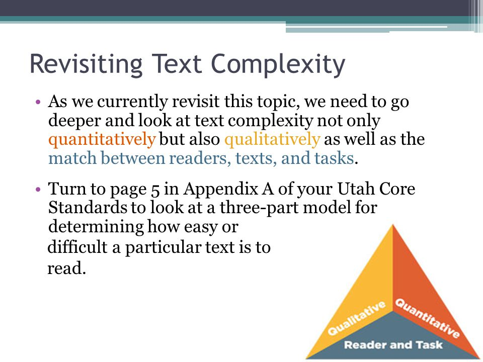 Revisiting Text Complexity As we currently revisit this topic, we need to go deeper and look at text complexity not only quantitatively but also quali
