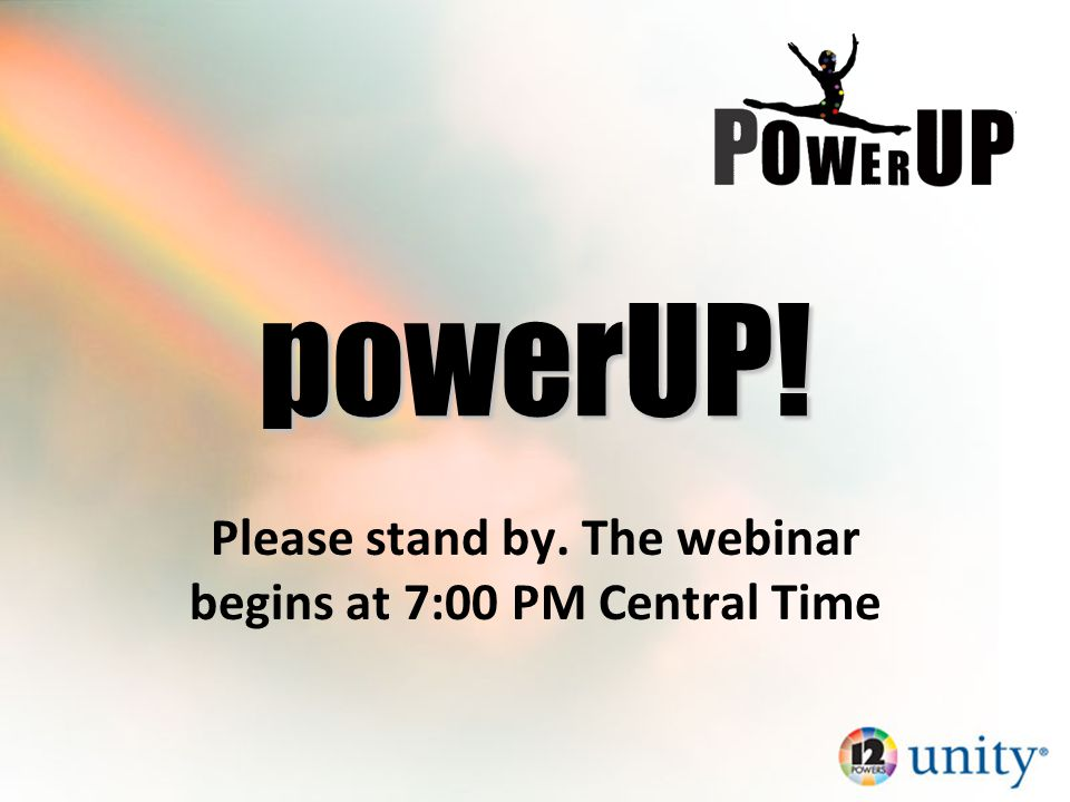 Please stand by. The webinar begins at 7:00 PM Central Time powerUP!