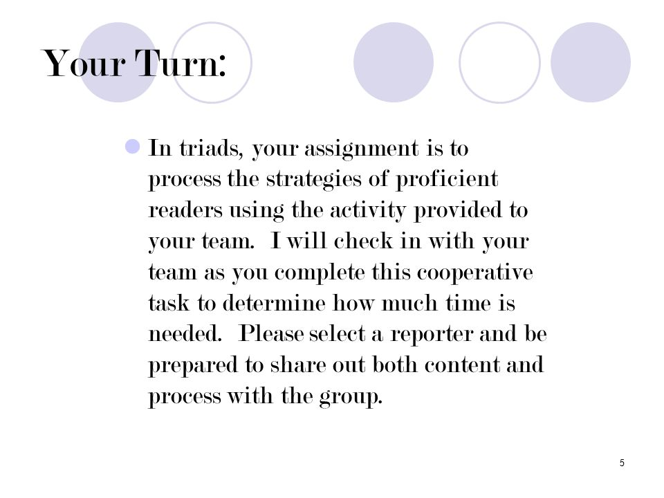 5 Your Turn: In triads, your assignment is to process the strategies of proficient readers using the activity provided to your team.