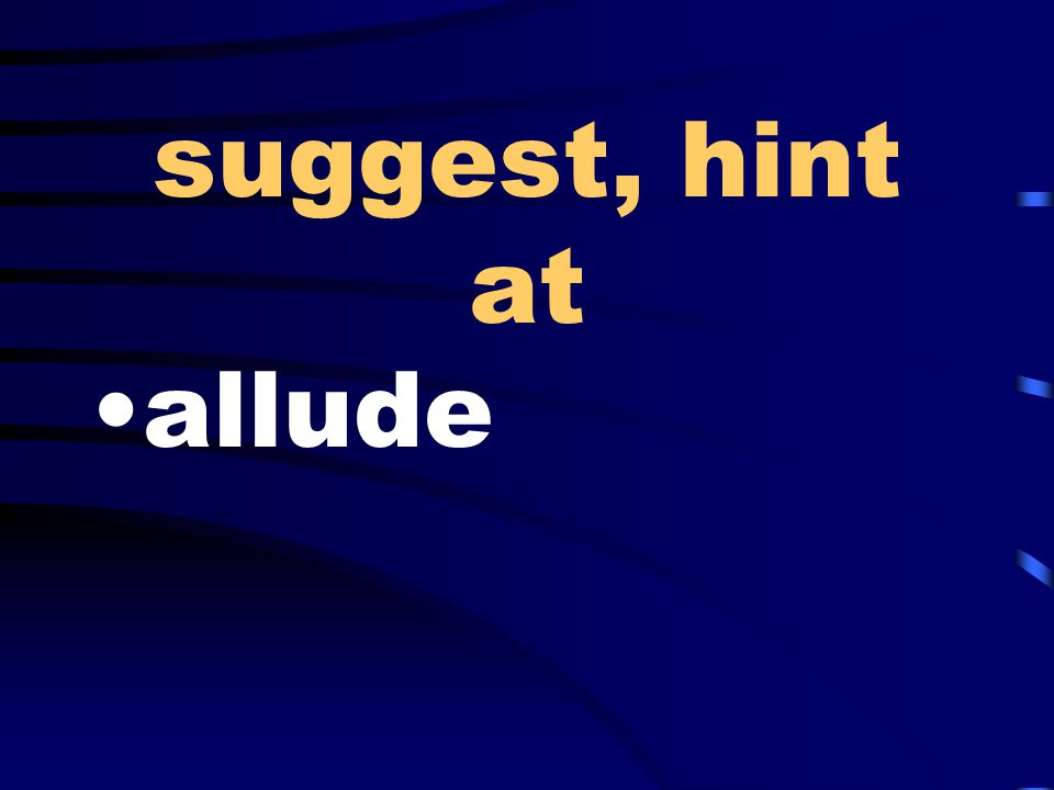 suggest, hint at allude