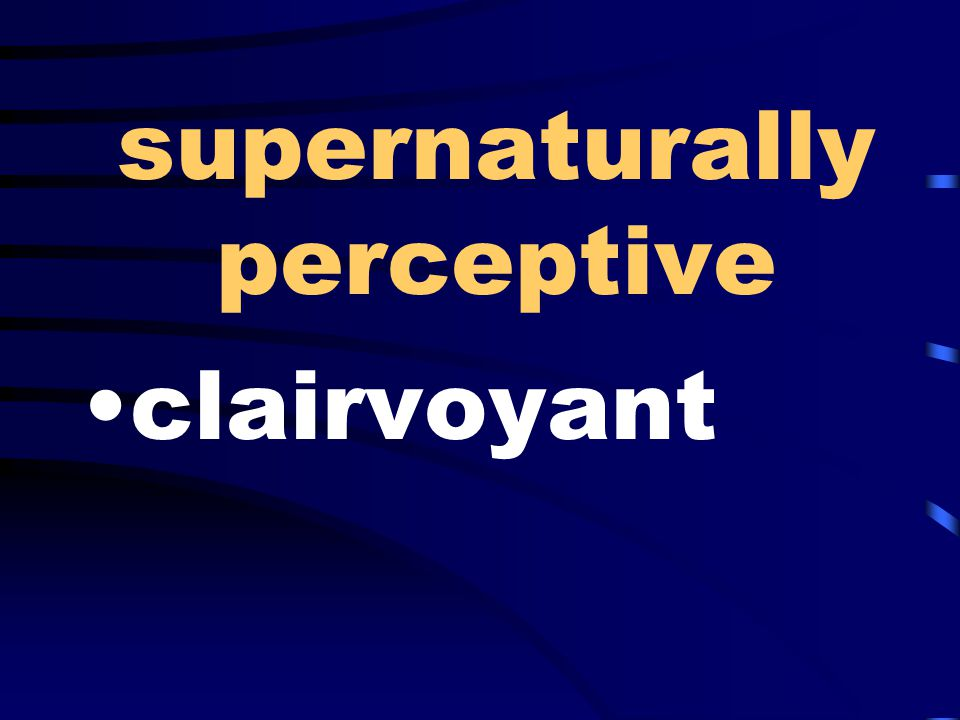 supernaturally perceptive clairvoyant