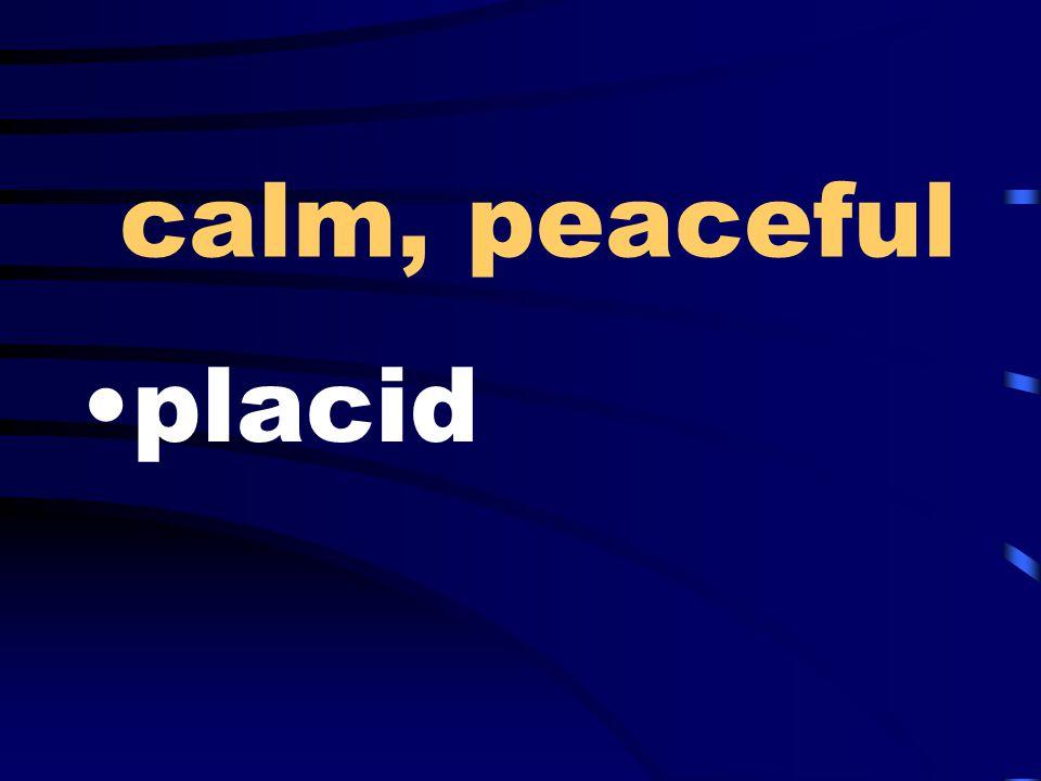 calm, peaceful placid