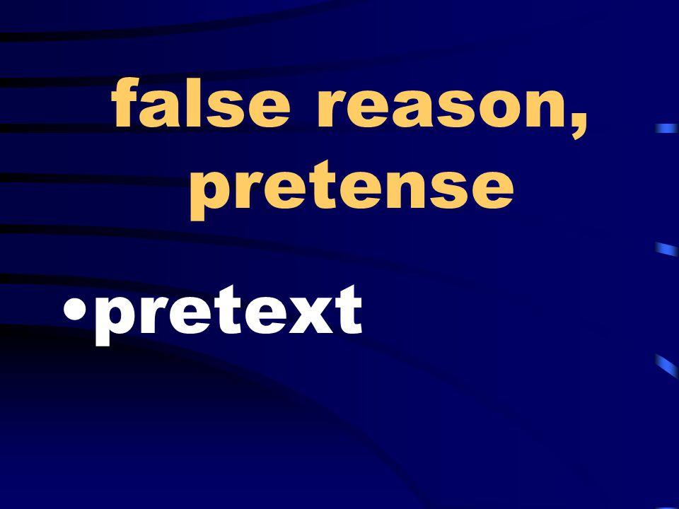 false reason, pretense pretext