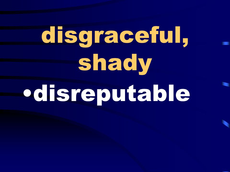 disgraceful, shady disreputable