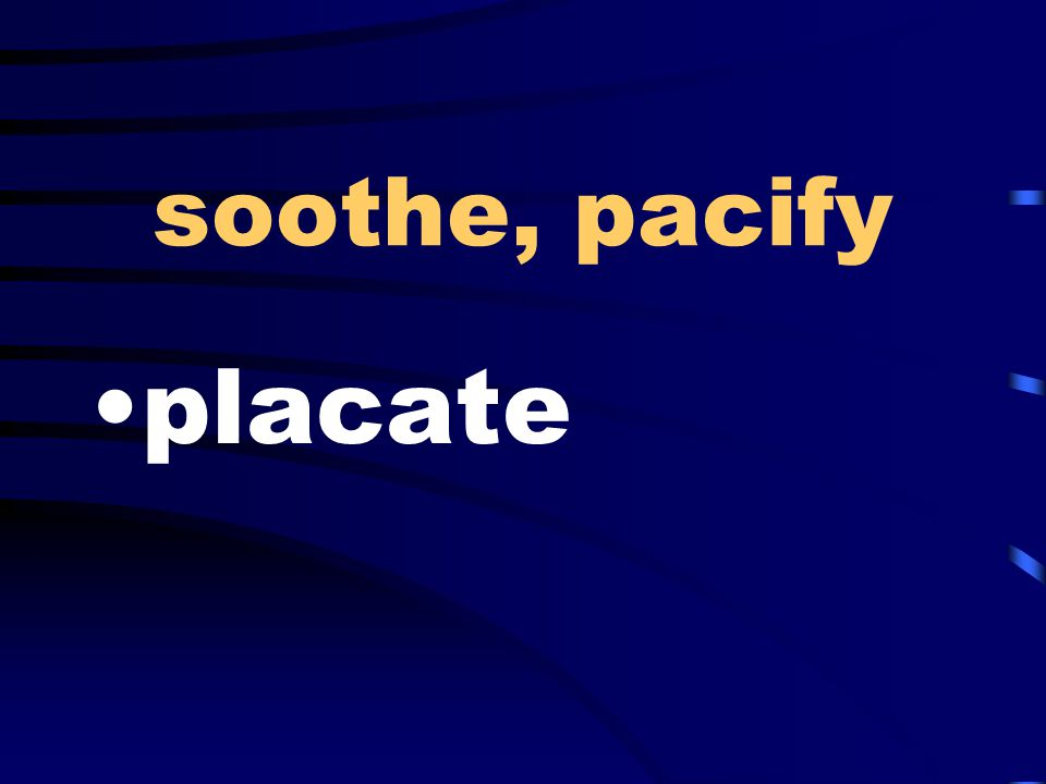 soothe, pacify placate