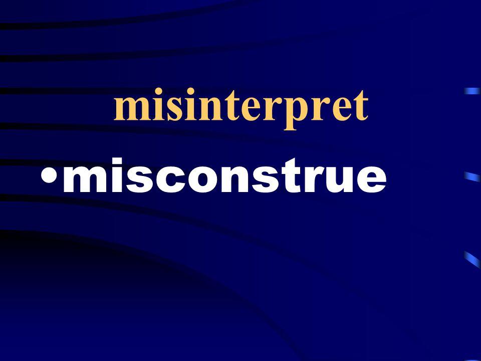 misinterpret misconstrue