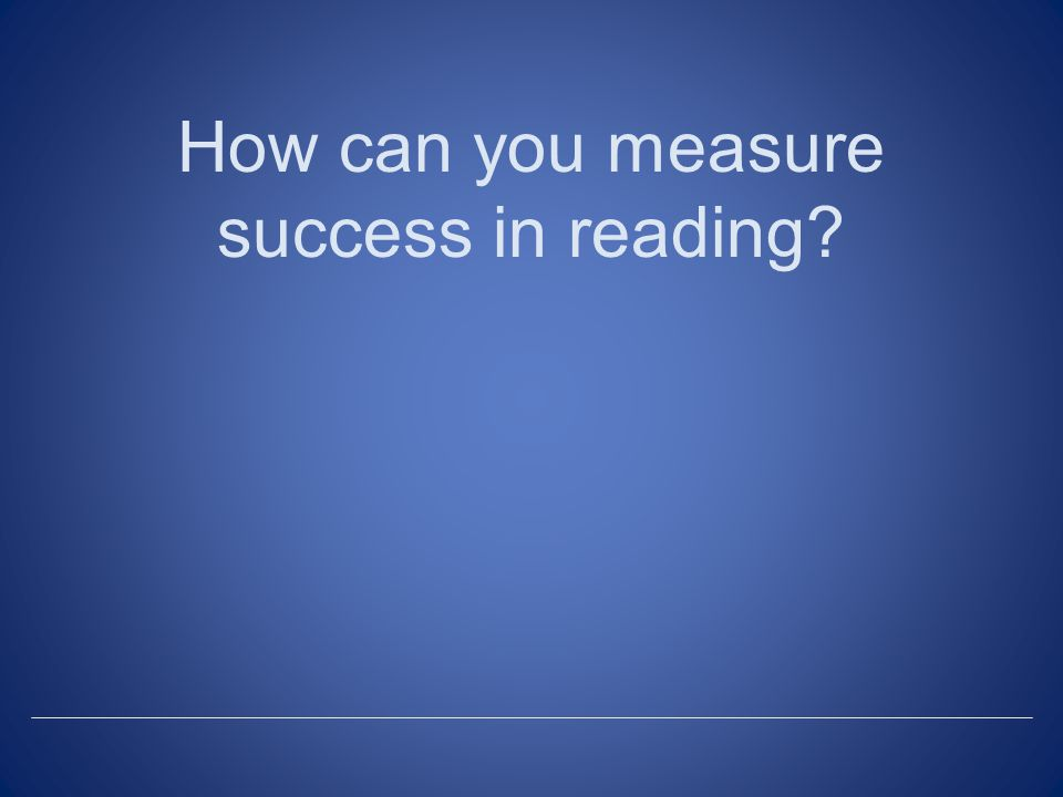 How can you measure success in reading