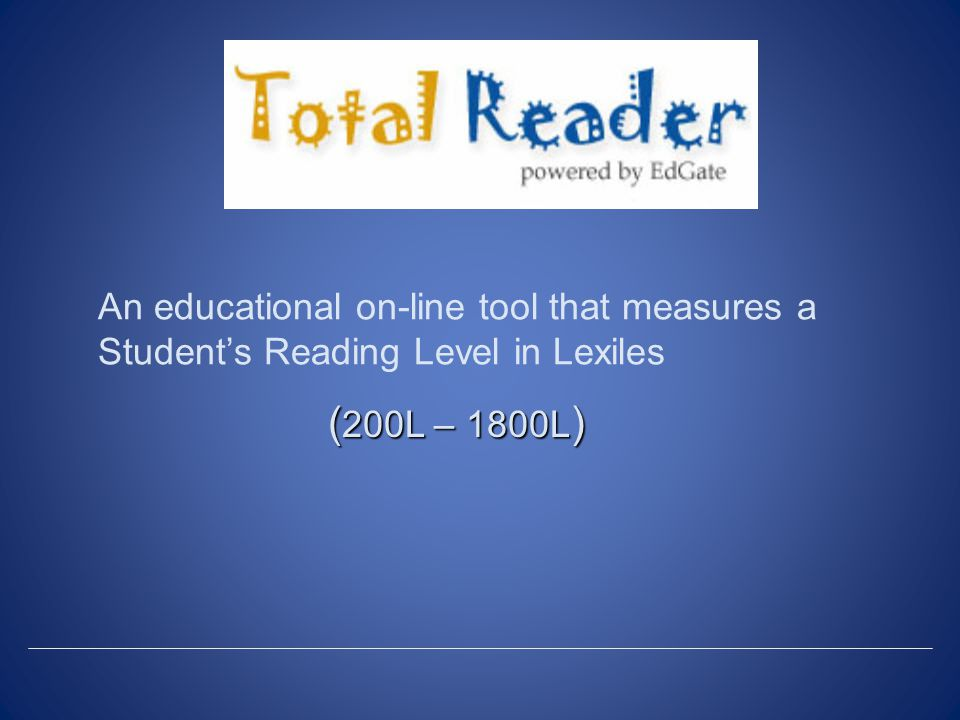 An educational on-line tool that measures a Student's Reading Level in Lexiles ( 200L – 1800L )