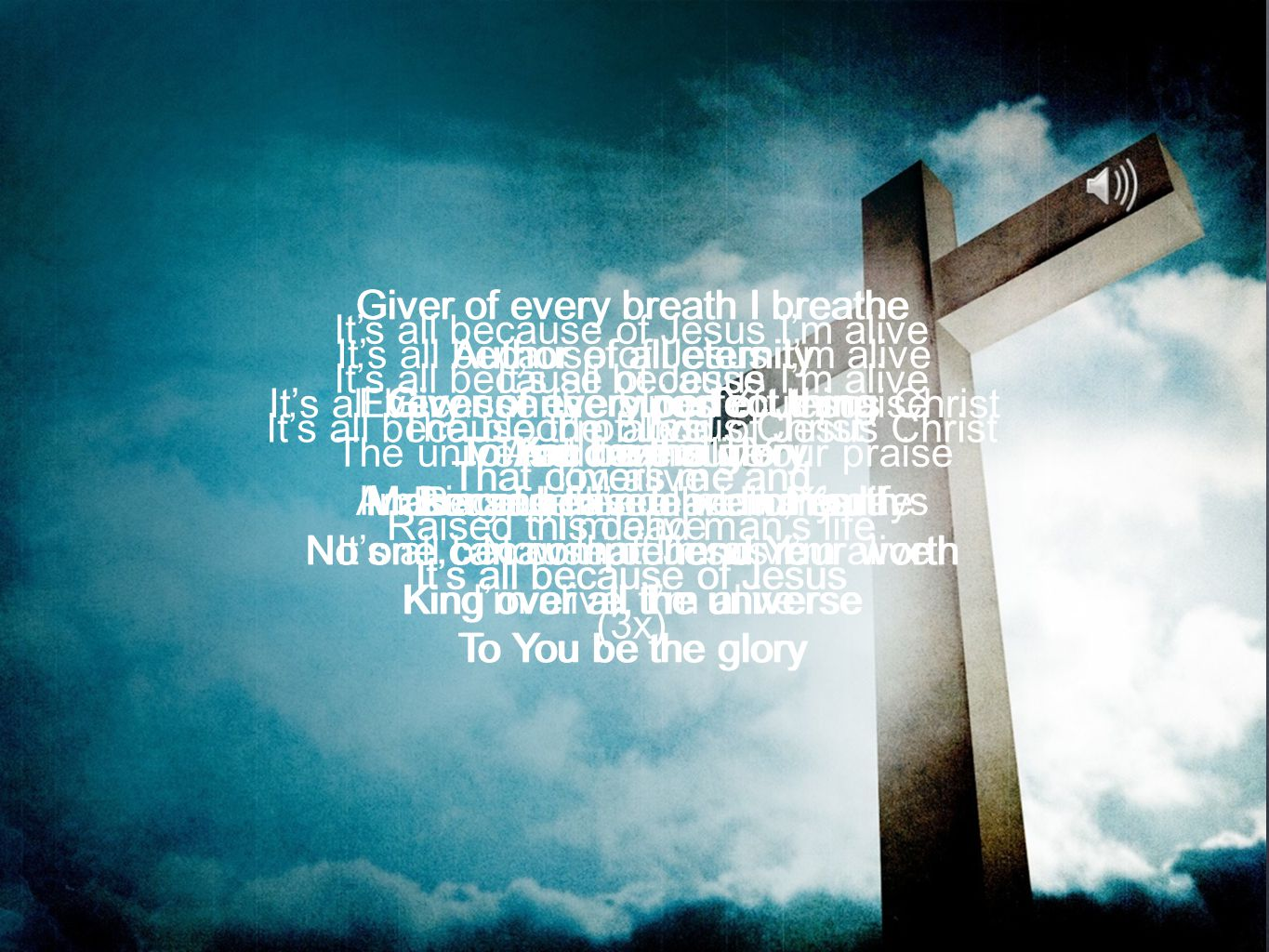 Giver of every breath I breathe Author of all eternity Giver of every perfect thing To You be the glory Maker of heaven and of earth No one can compre