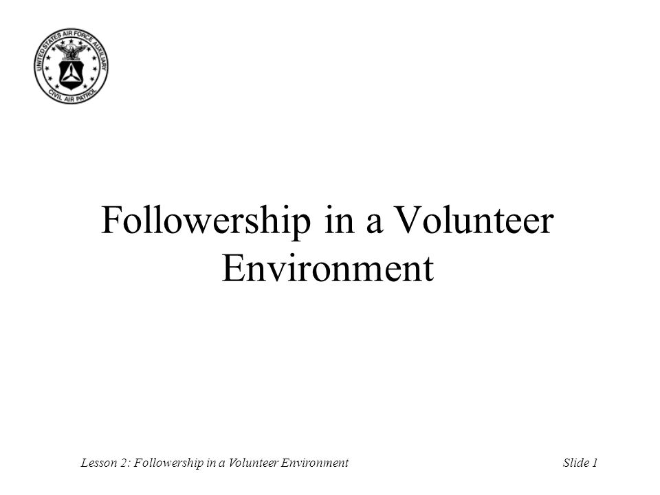Slide 1Lesson 2: Followership in a Volunteer Environment Followership in a Volunteer Environment