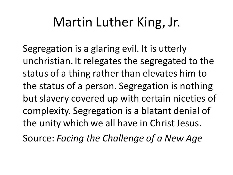 Segregation is a glaring evil. It is utterly unchristian.