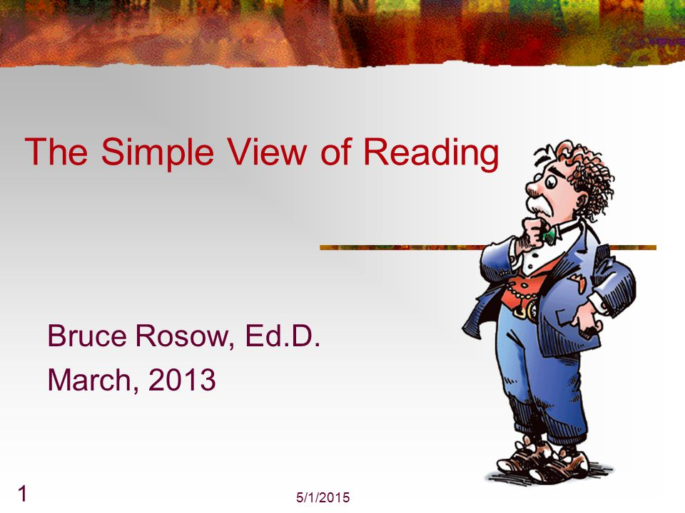 5/1/2015 122 The Simple View of Reading R = D X C Learning to Read Reading to Learn Decoding Fluency Vocabulary Phonological Oral Language Processing Semantics Print Knowledge Syntax World Knowledge