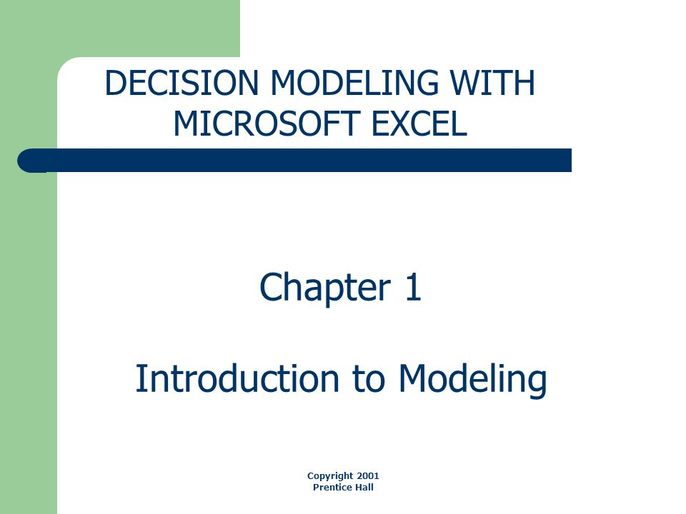 Chapter 1 Introduction to Modeling DECISION MODELING WITH MICROSOFT EXCEL Copyright 2001 Prentice Hall