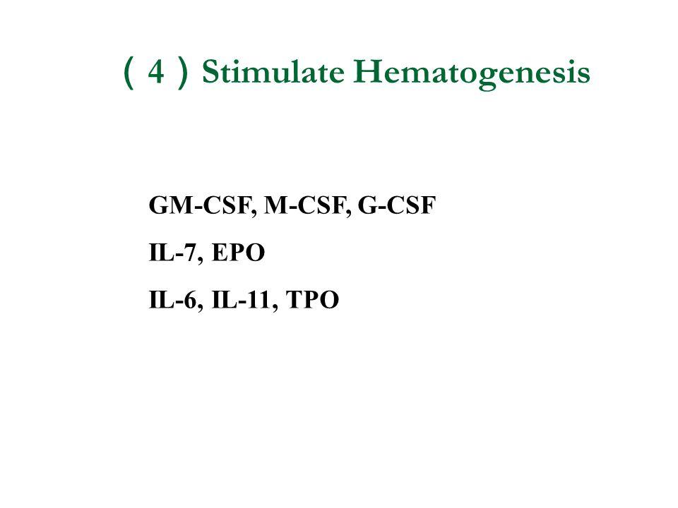 ( 4 ) Stimulate Hematogenesis GM-CSF, M-CSF, G-CSF IL-7, EPO IL-6, IL-11, TPO