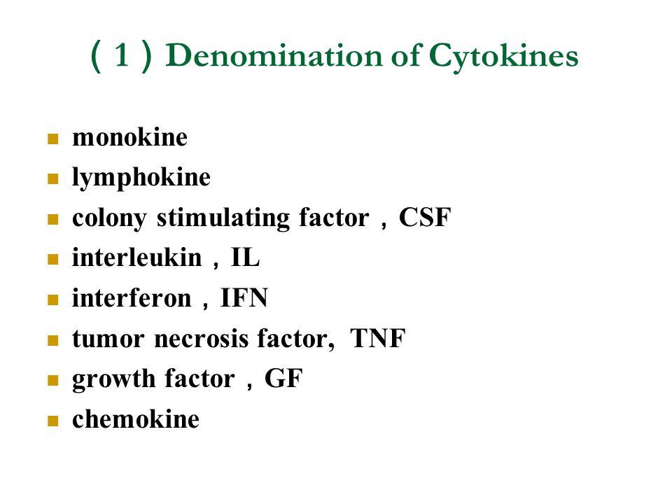 ( 1 ) Denomination of Cytokines monokine lymphokine colony stimulating factor , CSF interleukin , IL interferon , IFN tumor necrosis factor, TNF growt