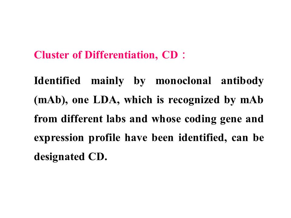 Cluster of Differentiation, CD : Identified mainly by monoclonal antibody (mAb), one LDA, which is recognized by mAb from different labs and whose cod