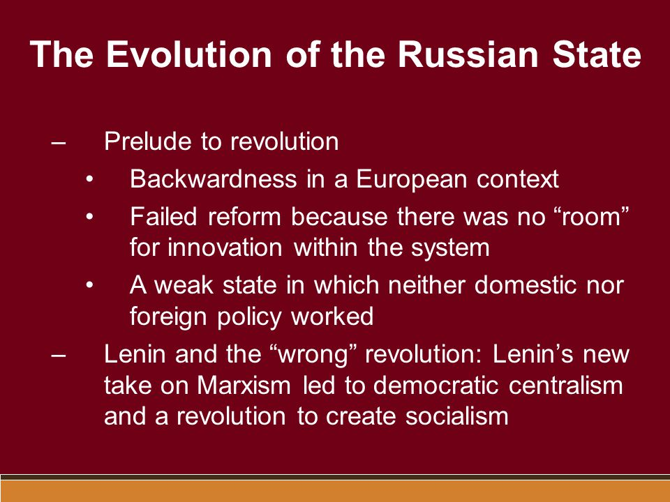 "The Evolution of the Russian State –Prelude to revolution Backwardness in a European context Failed reform because there was no ""room"" for innovation"