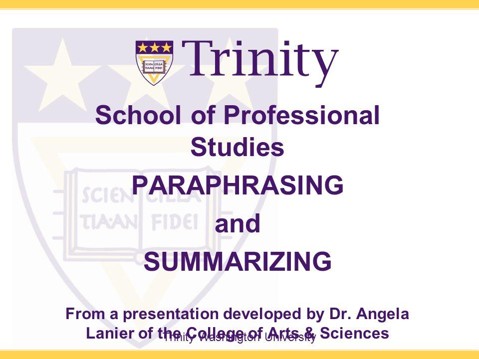 Trinity Washington University School of Professional Studies PARAPHRASING and SUMMARIZING From a presentation developed by Dr.
