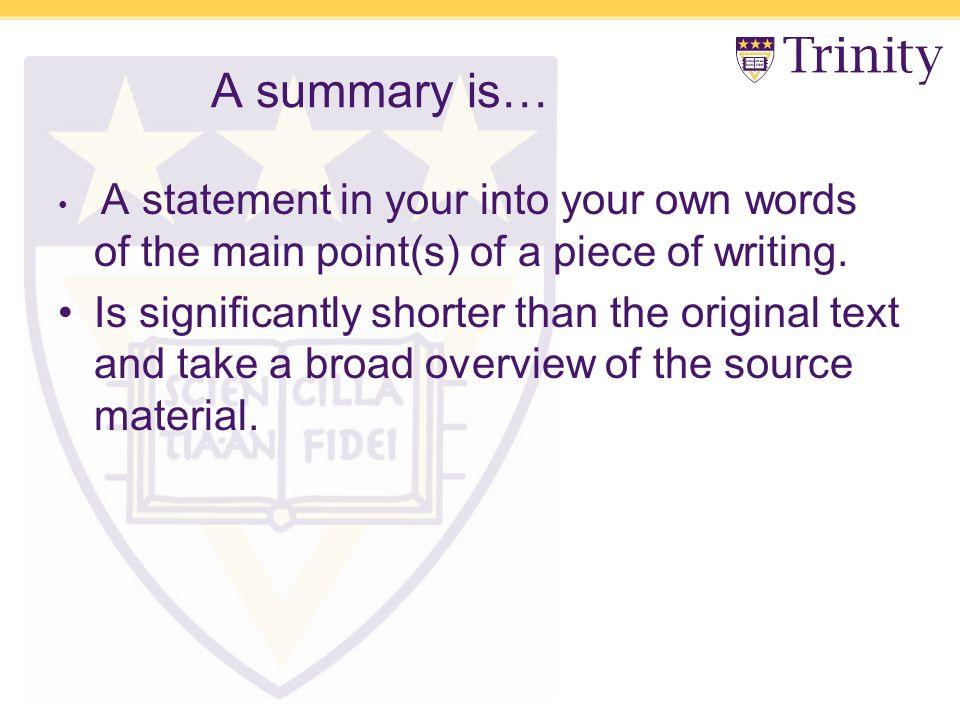 A summary is… A statement in your into your own words of the main point(s) of a piece of writing.