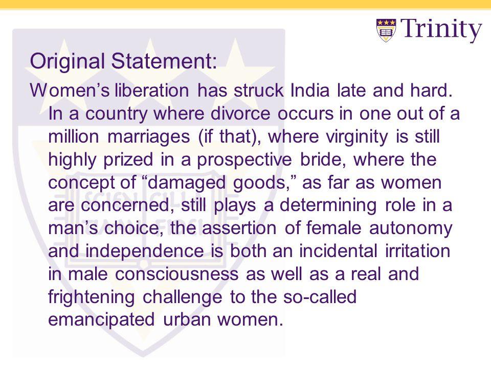 Original Statement: Women's liberation has struck India late and hard.