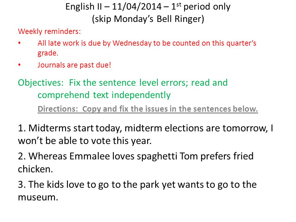 English II – 11/04/2014 – 1 st period only (skip Monday's Bell Ringer) Weekly reminders: All late work is due by Wednesday to be counted on this quarter's grade.